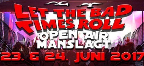 LET THE BAD TIMES ROLL – Open Air in Manslagt (Ostfriesland) am 23. & 24. Juni 2017