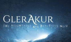 GLERAKUR – The Mountains Are Beautiful Now
