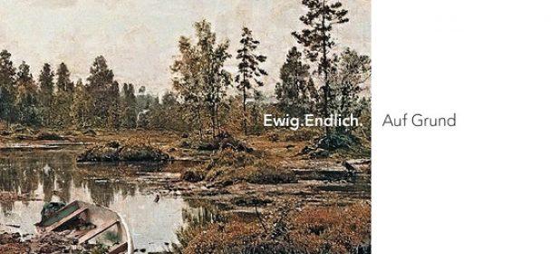 """EWIG.ENDLICH – """"Auf Grund"""""""
