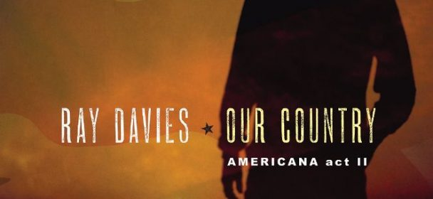 "Ray Davies-Album ""Our Country: Americana Act II""  am 29.06. als CD, Doppel-LP & digital"