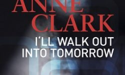 ANNE CLARK – I´ll Walk Out Into Tomorrow (Doku/Film)