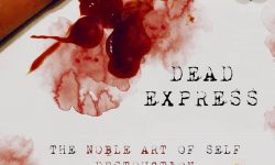 DEAD EXPRESS (SWE) – The Noble Art Of Self Destruction
