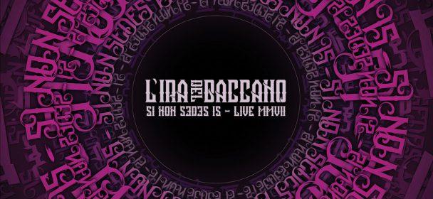 L'Ira Del Baccano (I) – Si Non Sedes Is… Live MMVII