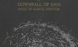 "DOWNFALL OF GAIA – ""Ethic of Radical Finitude"""