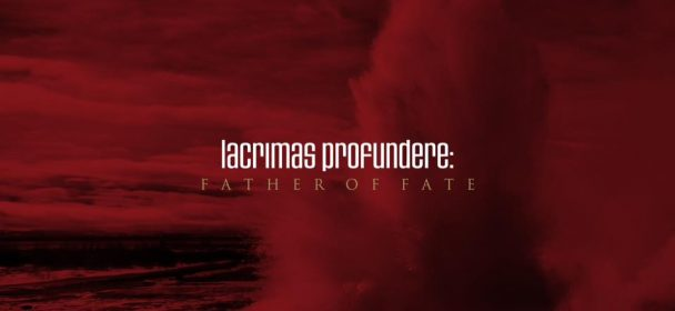 News: 'Father Of Fate' von LACRIMAS PROFUNDERE – neue Single online!!!
