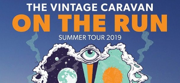 News: THE VINTAGE CARAVAN – »On The Run«-Sommertour 2019 beginnt nächste Woche