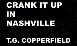 T.G. Copperfield (D) – Crank It Up In Nashville