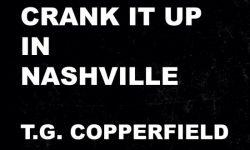 T.G. Copperfield (D) – Crank It Up In Nashville
