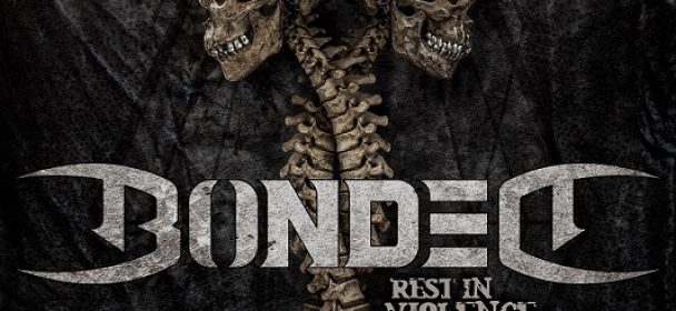 """News: Bonded: announce debut album """"Rest In Violence"""" Launch first single/video !"""