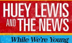 "News: HUEY LEWIS & THE NEWS – neuer Song ""While We're Young"" vom Album ""Weather"" – 14.02."