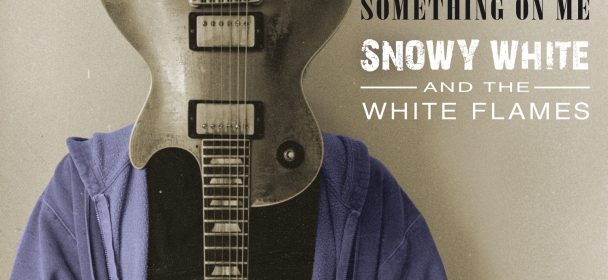 Snowy White & The White Flames (GB) – Something On Me