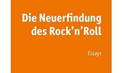 Buchvorstellung: Die Neuerfindung des Rock´n´Roll  (Frank Schäfer)