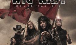 Wig Wam (S) – Never Say Die