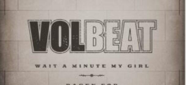 """News: VOLBEAT – Zurück mit einem Sommer-Special: Volbeat veröffentlichen zwei neue Songs ++ """"Wait A Minute My Girl"""" & """"Dagen Før""""!"""